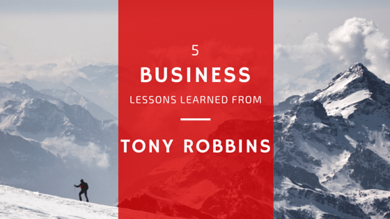 5 Business Lessons Learned from Tony Robbins