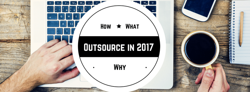 How, What and Why to Outsource in 2017