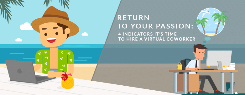 Return to Your Passion: 4 Indicators It's Time To Hire a Virtual Coworker